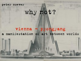 why not? vienna – pyongyang, a manifestation of art between worlds